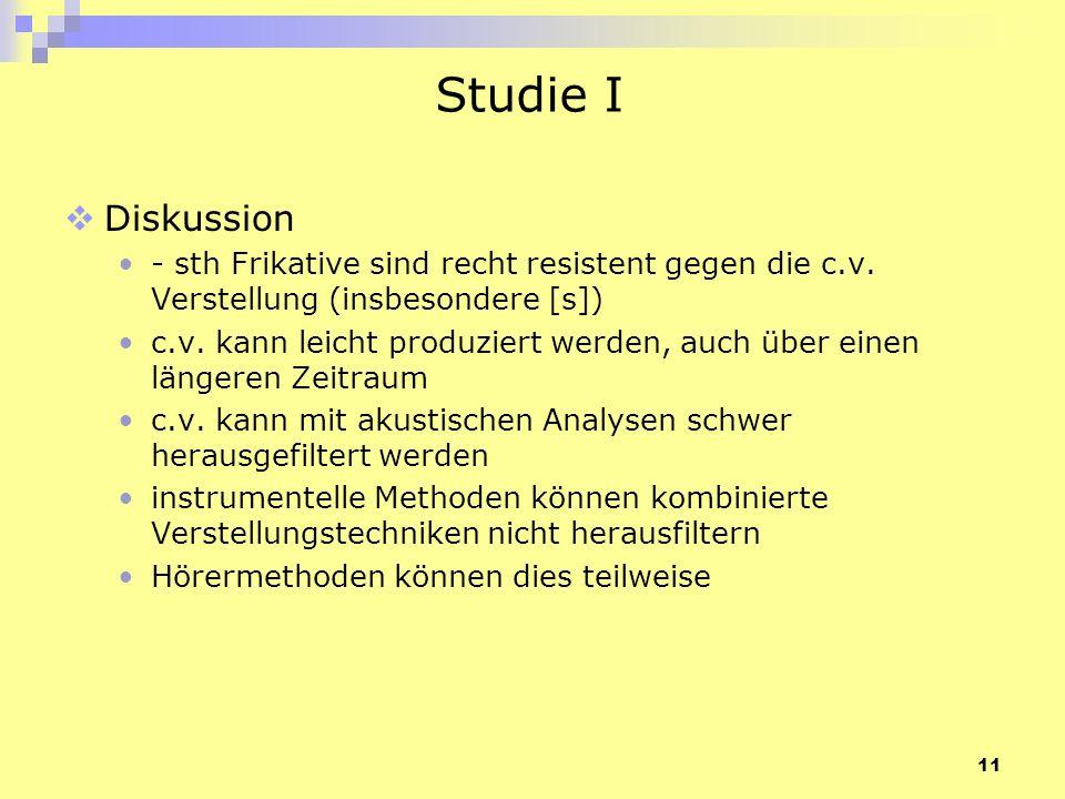 Studie I Diskussion. - sth Frikative sind recht resistent gegen die c.v. Verstellung (insbesondere [s])